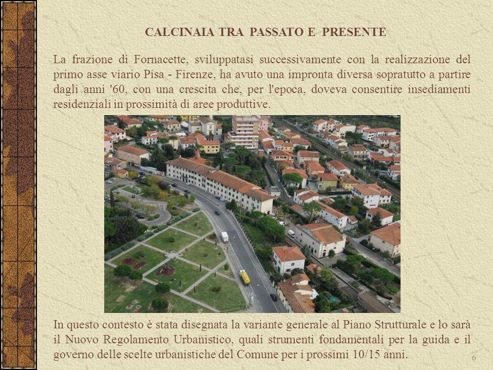CALCINAIA TRA PASSATO E PRESENTE 6 La frazione di Fornacette, sviluppatasi successivamente con la realizzazione del primo asse viario Pisa - Firenze,