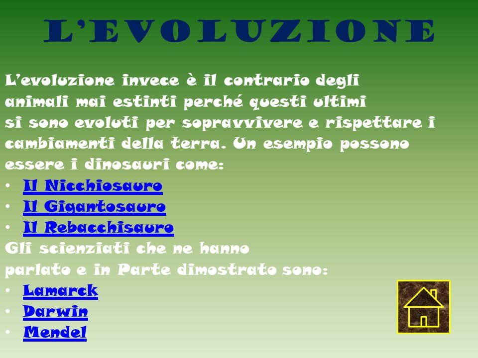 Levoluzione Levoluzione invece è il contrario degli animali mai estinti perché questi ultimi si sono evoluti per sopravvivere e rispettare i cambiamenti della terra.
