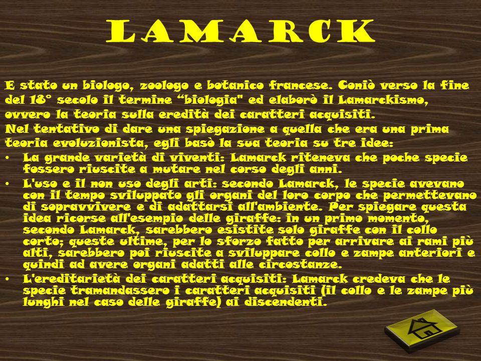 LAMARCK E stato un biologo, zoologo e botanico francese.