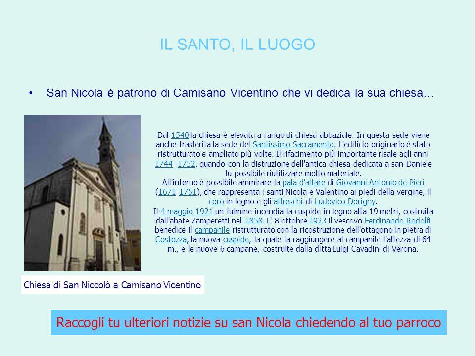 IL SANTO, IL LUOGO San Nicola è patrono di Camisano Vicentino che vi dedica la sua chiesa… Dal 1540 la chiesa è elevata a rango di chiesa abbaziale.