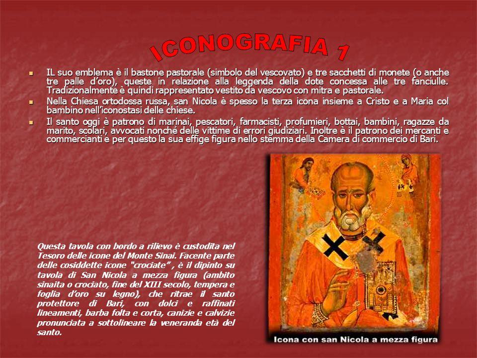 ICONOGRAFIA 2 A san Nicola, vescovo di Mira in Asia Minore, é stato attribuito il titolo di taumaturgo, ovvero di colui che compie miracoli .