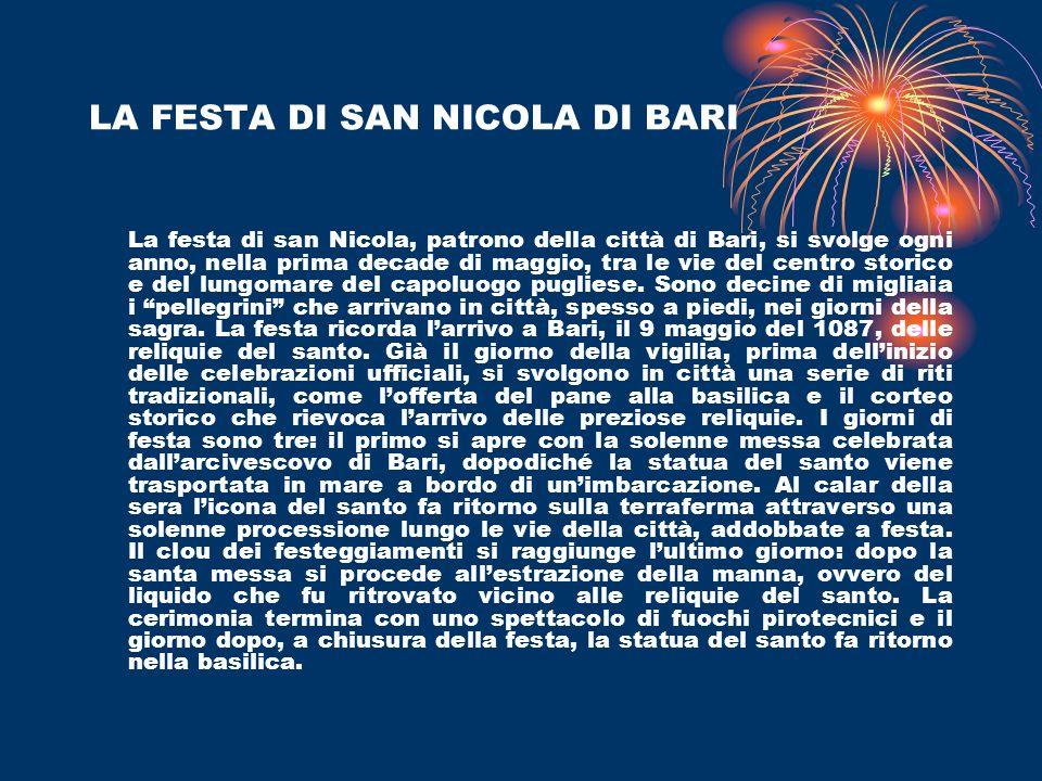 LA FESTA DI SAN NICOLA DI BARI La festa di san Nicola, patrono della città di Bari, si svolge ogni anno, nella prima decade di maggio, tra le vie del centro storico e del lungomare del capoluogo pugliese.