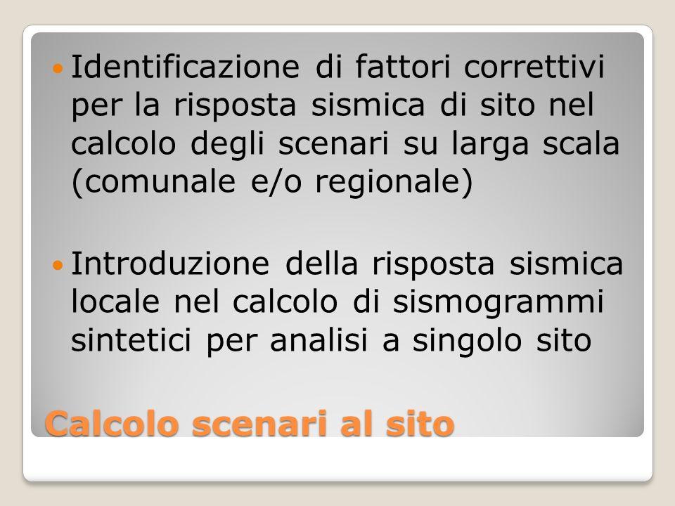 Calcolo scenari al sito Identificazione di fattori correttivi per la risposta sismica di sito nel calcolo degli scenari su larga scala (comunale e/o r