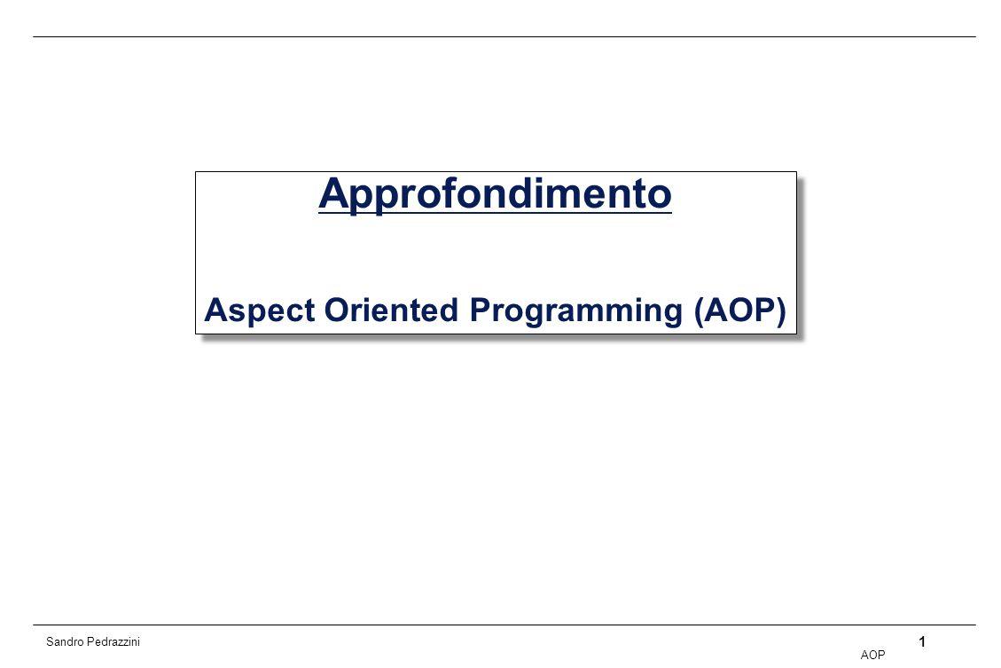 1 AOP Sandro Pedrazzini Approfondimento Aspect Oriented Programming (AOP)