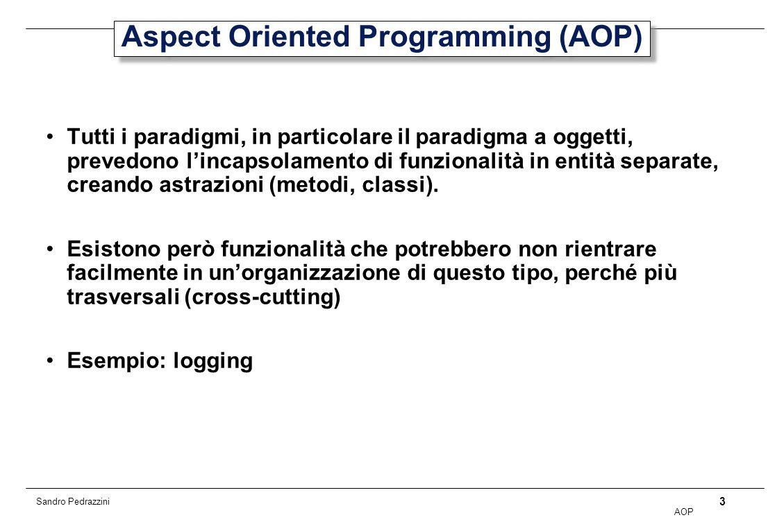 4 AOP Sandro Pedrazzini Cross-cutting concerns tipici Sincronizzazione Gestione della memoria Persistenza Security Caching Logging Monitoring Business rules …