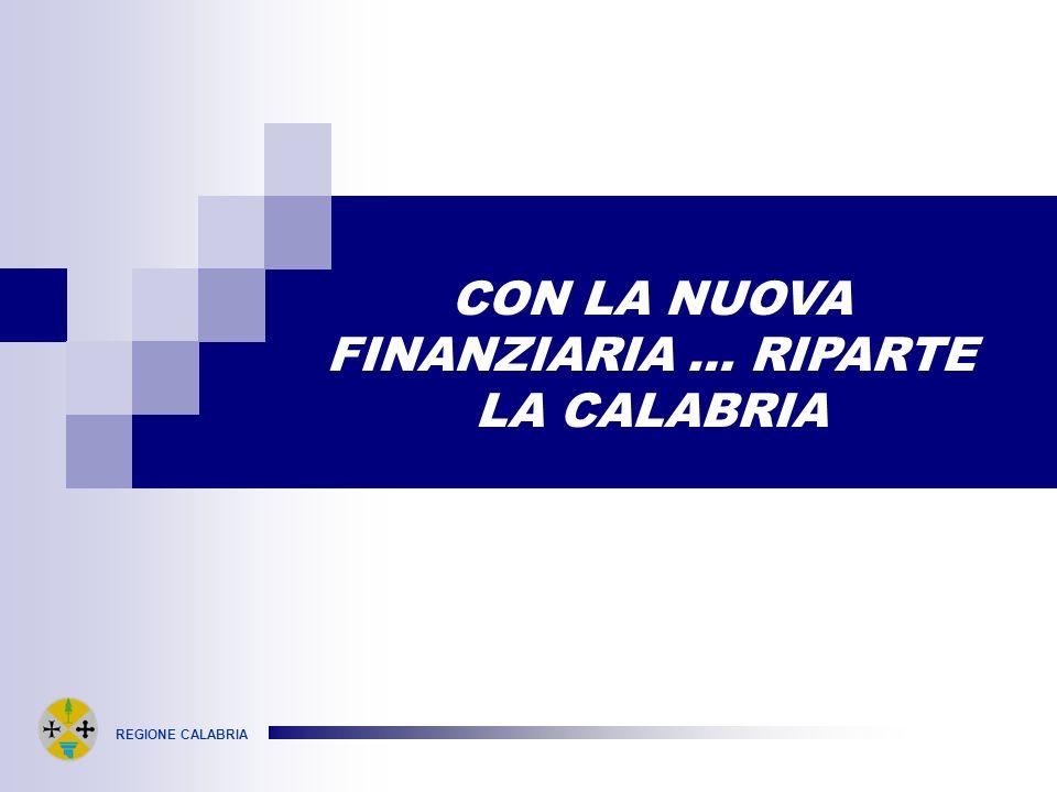 REGIONE CALABRIA CON LA NUOVA FINANZIARIA … RIPARTE LA CALABRIA