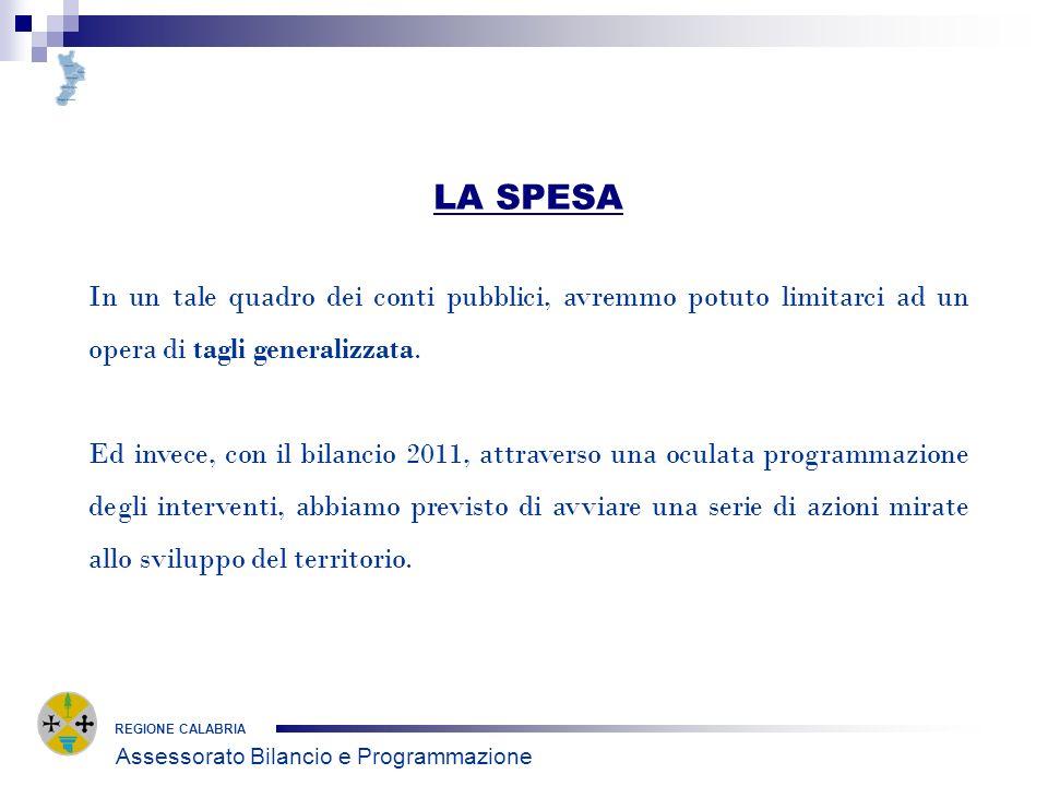 REGIONE CALABRIA LA SPESA In un tale quadro dei conti pubblici, avremmo potuto limitarci ad un opera di tagli generalizzata.