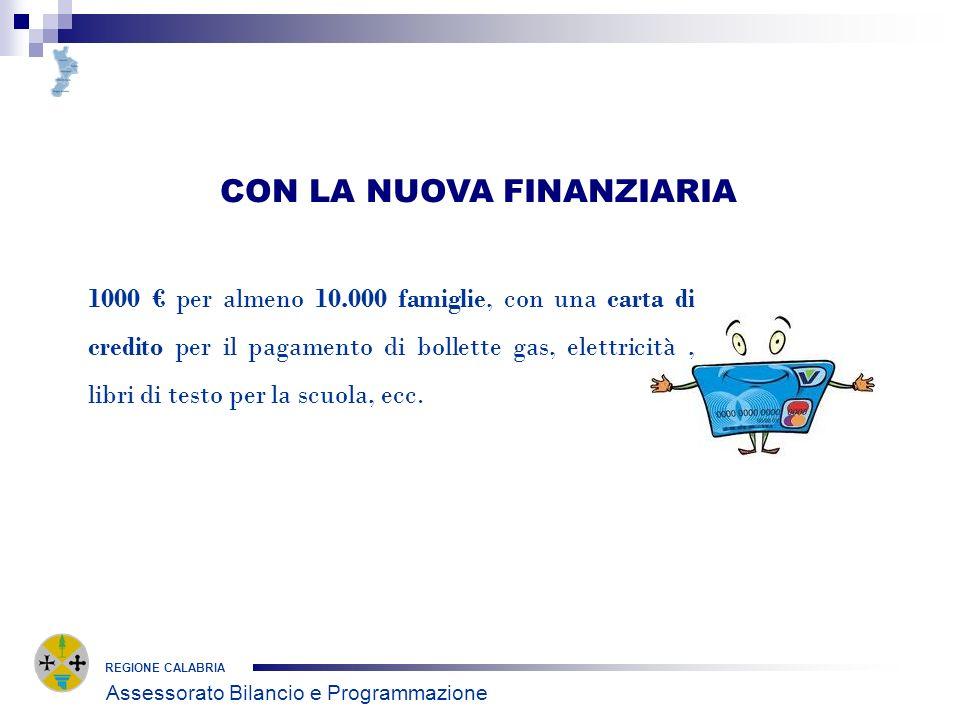REGIONE CALABRIA CON LA NUOVA FINANZIARIA 1000 per almeno 10.000 famiglie, con una carta di credito per il pagamento di bollette gas, elettricità, lib