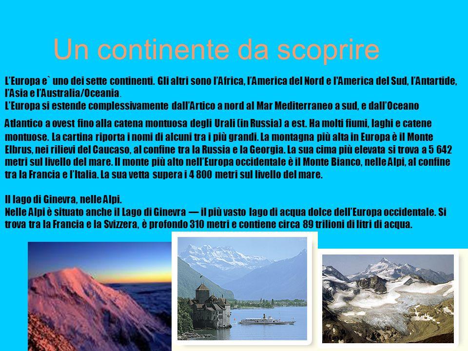 Un continente da scoprire LEuropa e` uno dei sette continenti. Gli altri sono lAfrica, lAmerica del Nord e l'America del Sud, lAntartide, lAsia e lAus