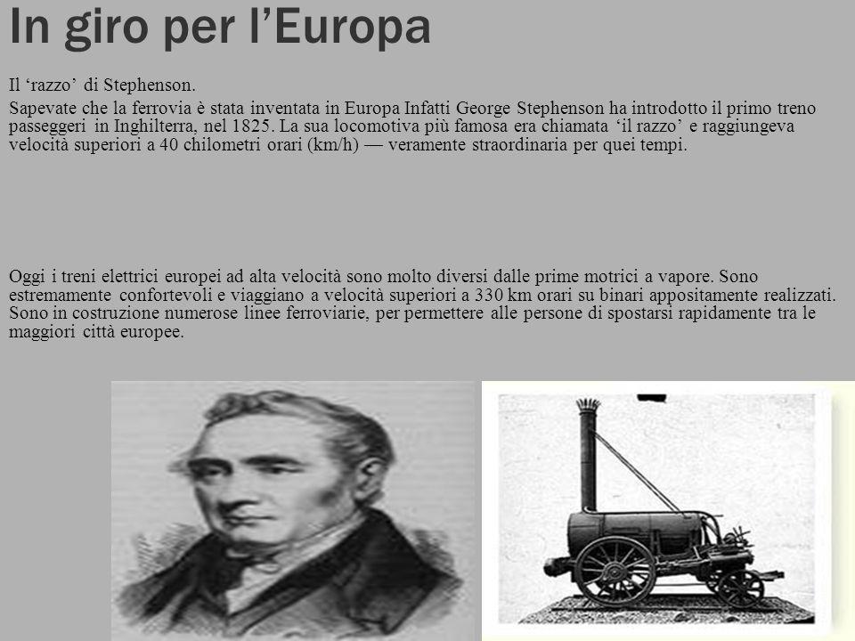 In giro per lEuropa Il razzo di Stephenson. Sapevate che la ferrovia è stata inventata in Europa Infatti George Stephenson ha introdotto il primo tren