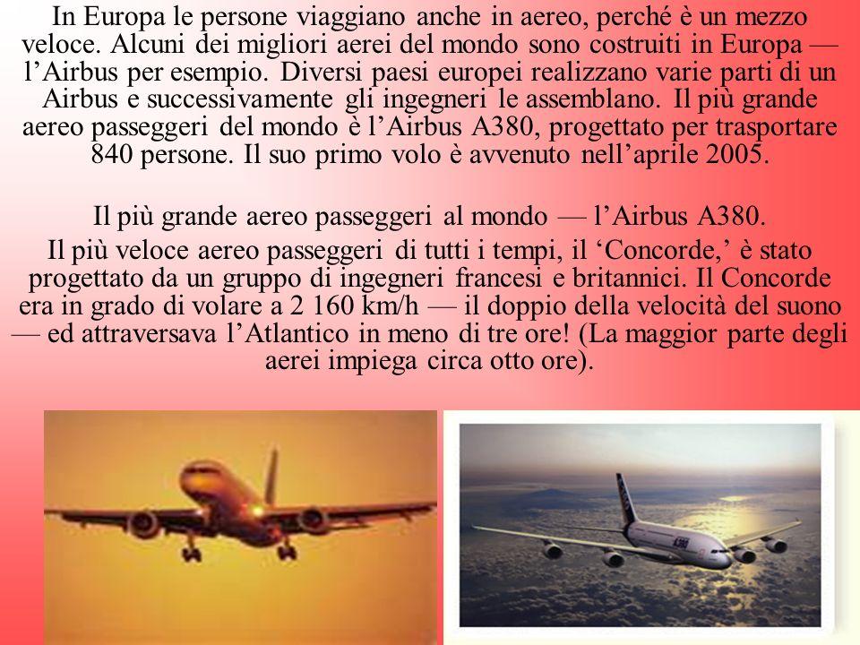 In Europa le persone viaggiano anche in aereo, perché è un mezzo veloce. Alcuni dei migliori aerei del mondo sono costruiti in Europa lAirbus per esem