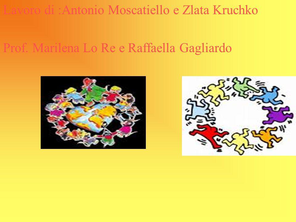 Lavoro di :Antonio Moscatiello e Zlata Kruchko Prof. Marilena Lo Re e Raffaella Gagliardo