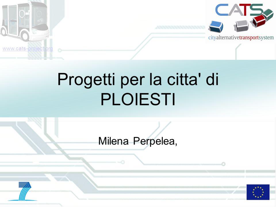 www.cats-project.org Progetti per la citta' di PLOIESTI Milena Perpelea,