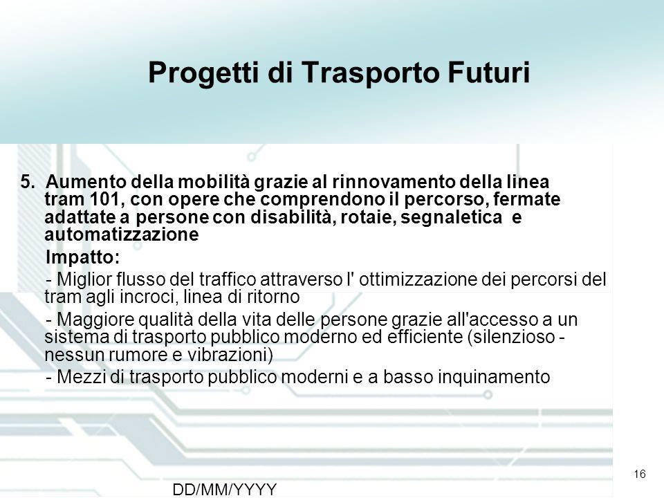16 DD/MM/YYYY CATS - Type of meeting - Place 16 Progetti di Trasporto Futuri 5. Aumento della mobilità grazie al rinnovamento della linea tram 101, co