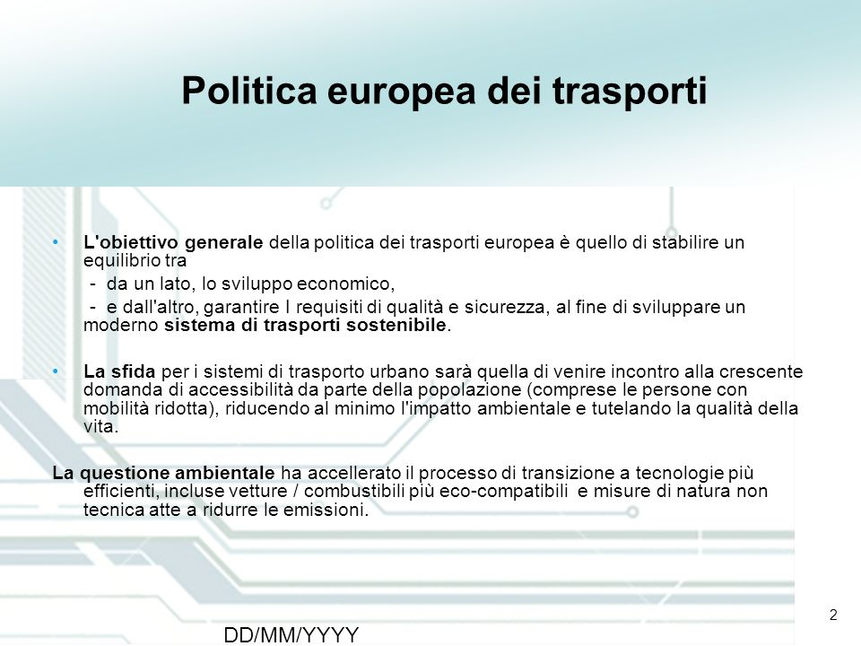 2 DD/MM/YYYY CATS - Type of meeting - Place 2 Politica europea dei trasporti L'obiettivo generale della politica dei trasporti europea è quello di sta