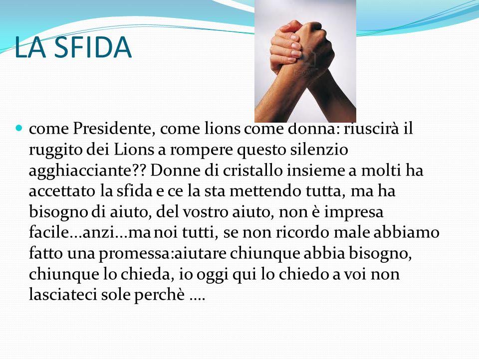 LA SFIDA come Presidente, come lions come donna: riuscirà il ruggito dei Lions a rompere questo silenzio agghiacciante?? Donne di cristallo insieme a