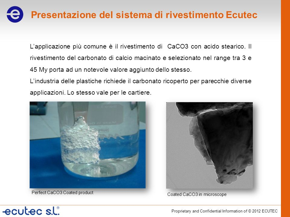 Proprietary and Confidential Information of © 2012 ECUTEC Il sistema ECUTEC Coating Systems utilizza un mulino a pioli SMW capace di indurre elevate sollecitazioni di taglio ed ottenere il più efficace effetto disagglomerante.