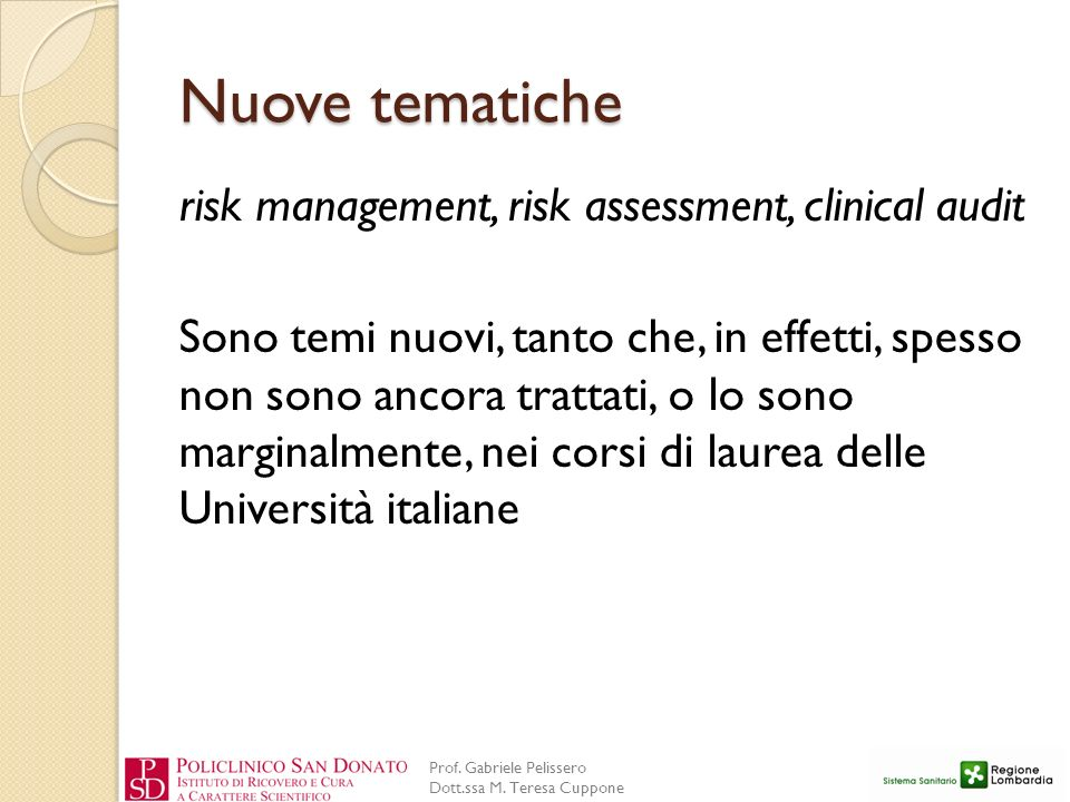 Prof. Gabriele Pelissero Dott.ssa M. Teresa Cuppone Nuove tematiche risk management, risk assessment, clinical audit Sono temi nuovi, tanto che, in ef