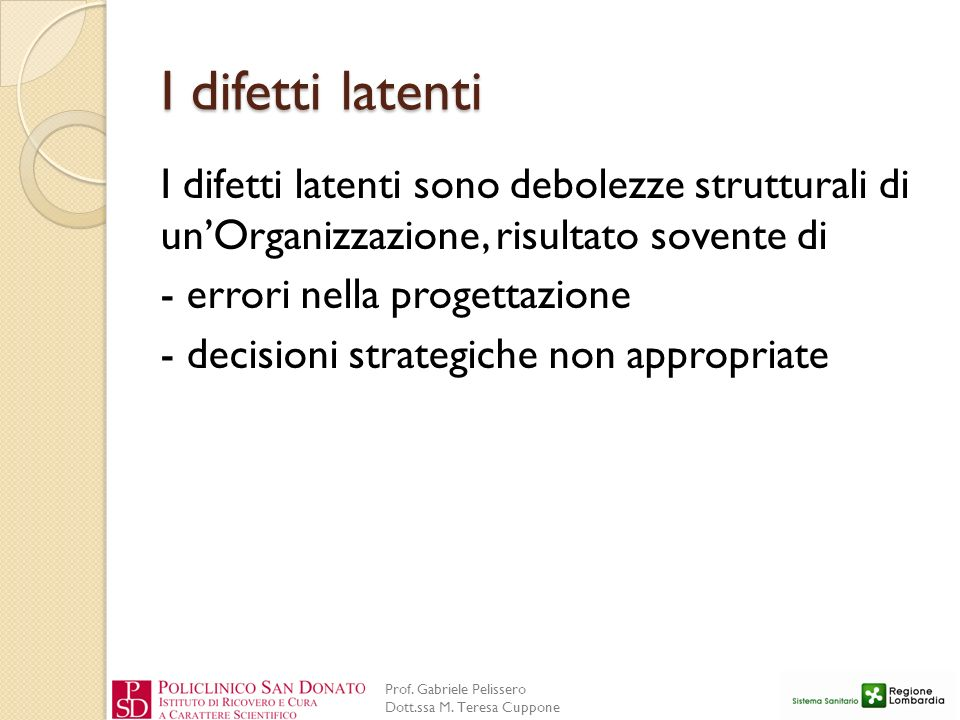 Prof. Gabriele Pelissero Dott.ssa M. Teresa Cuppone I difetti latenti I difetti latenti sono debolezze strutturali di unOrganizzazione, risultato sove