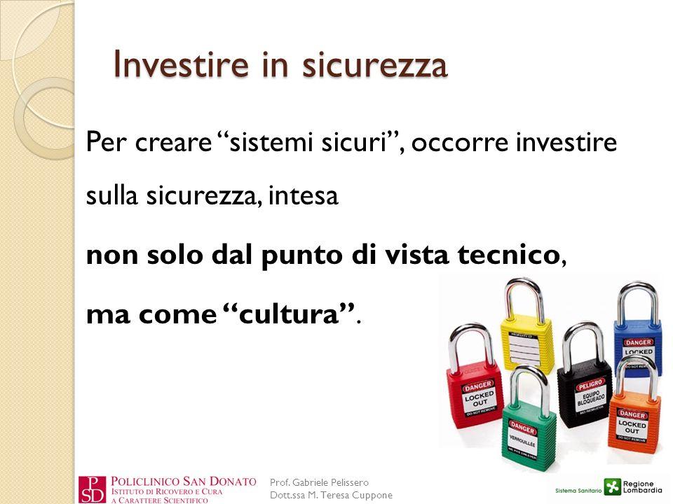 Prof. Gabriele Pelissero Dott.ssa M. Teresa Cuppone Investire in sicurezza Per creare sistemi sicuri, occorre investire sulla sicurezza, intesa non so
