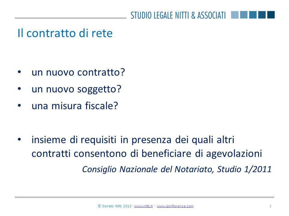 © Donato Nitti 2012 - www.nitti.it - www.ipinflorence.comwww.nitti.itwww.ipinflorence.com2 Il contratto di rete un nuovo contratto? un nuovo soggetto?