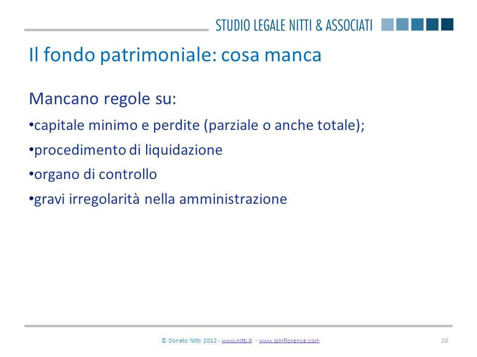 © Donato Nitti 2012 - www.nitti.it - www.ipinflorence.comwww.nitti.itwww.ipinflorence.com20 Il fondo patrimoniale: cosa manca Mancano regole su: capit