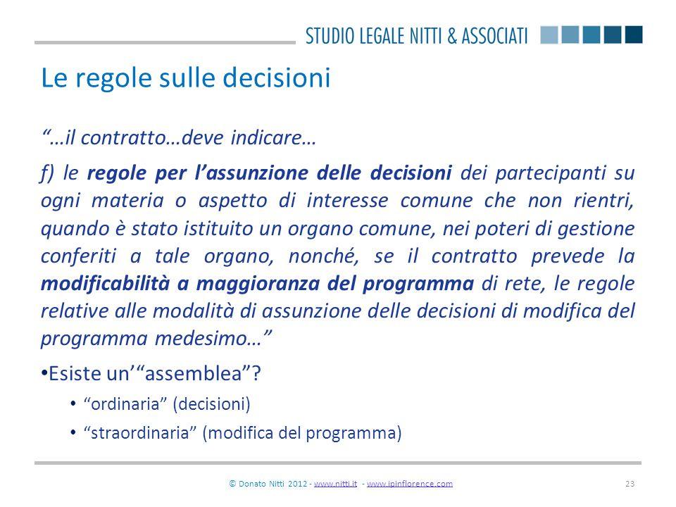 © Donato Nitti 2012 - www.nitti.it - www.ipinflorence.comwww.nitti.itwww.ipinflorence.com23 Le regole sulle decisioni …il contratto…deve indicare… f)