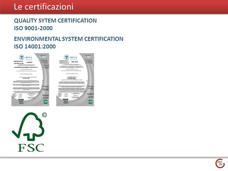 Le certificazioni QUALITY SYTEM CERTIFICATION ISO 9001-2000 ENVIRONMENTAL SYSTEM CERTIFICATION ISO 14001:2000