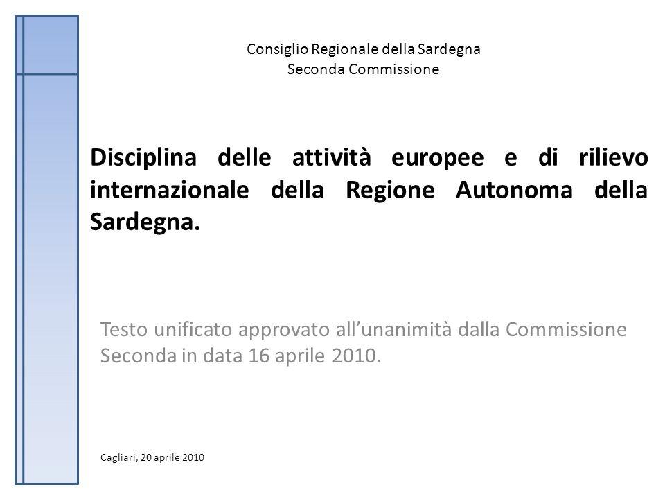 Testo unificato La Commissione ha elaborato il testo unificato Disciplina delle attività europee e di rilievo internazionale della Regione Autonoma della Sardegna partendo da due progetti di legge (P.L.