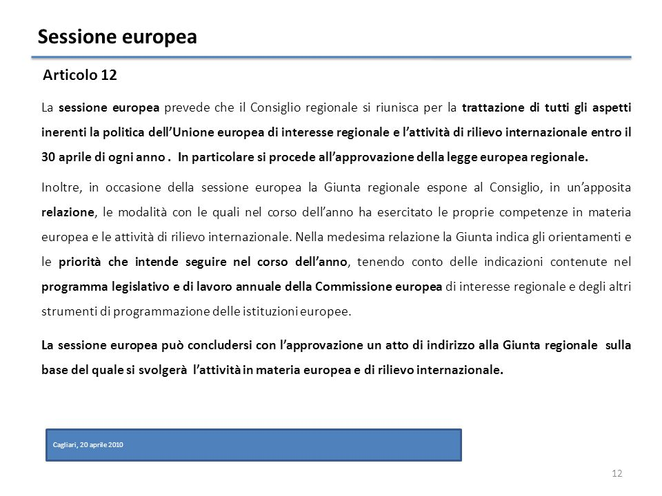Sessione europea La sessione europea prevede che il Consiglio regionale si riunisca per la trattazione di tutti gli aspetti inerenti la politica dellUnione europea di interesse regionale e lattività di rilievo internazionale entro il 30 aprile di ogni anno.