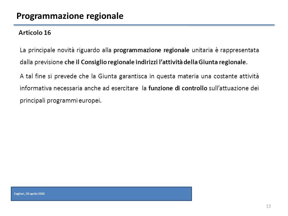Programmazione regionale La principale novità riguardo alla programmazione regionale unitaria è rappresentata dalla previsione che il Consiglio regionale indirizzi lattività della Giunta regionale.
