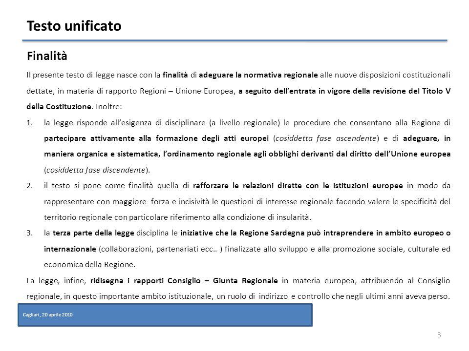 Partecipazione 14 Cagliari, 20 aprile 2010 Articolo 14 Una delle principali finalità di questa legge è quella di favorire la partecipazione al processo di integrazione europea degli enti locali, delle università, delle imprese, dei cittadini e di tutti i soggetti rappresentativi di istanze suscettibili di interesse e di tutela.