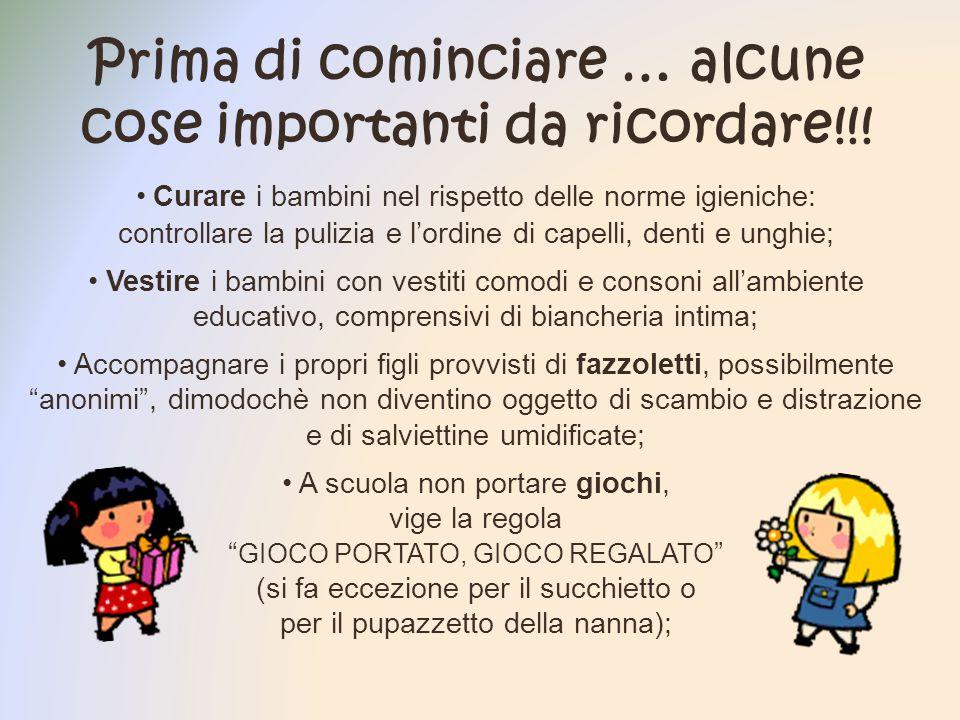 Prima di cominciare … alcune cose importanti da ricordare!!! Curare i bambini nel rispetto delle norme igieniche: controllare la pulizia e lordine di