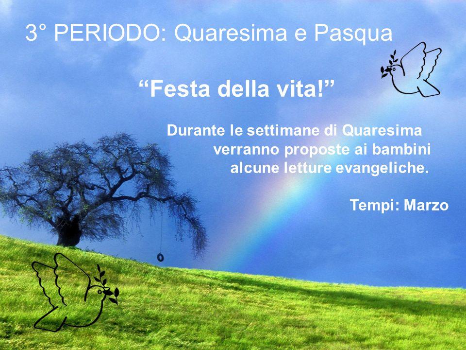 3° PERIODO: Quaresima e Pasqua Festa della vita! Durante le settimane di Quaresima verranno proposte ai bambini alcune letture evangeliche. Tempi: Mar