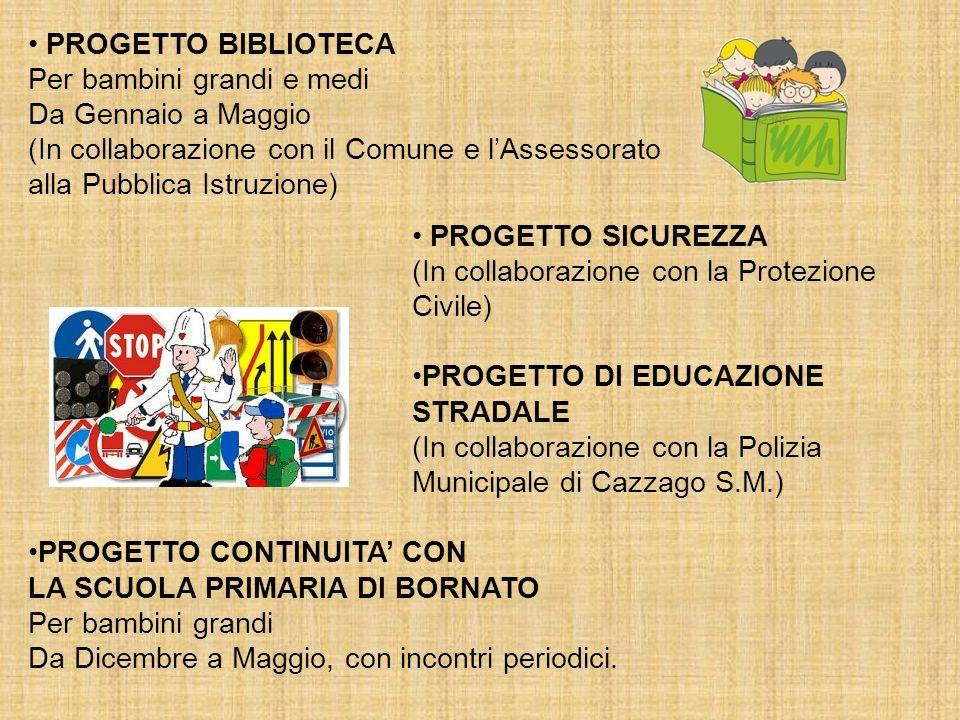 PROGETTO BIBLIOTECA Per bambini grandi e medi Da Gennaio a Maggio (In collaborazione con il Comune e lAssessorato alla Pubblica Istruzione) PROGETTO S