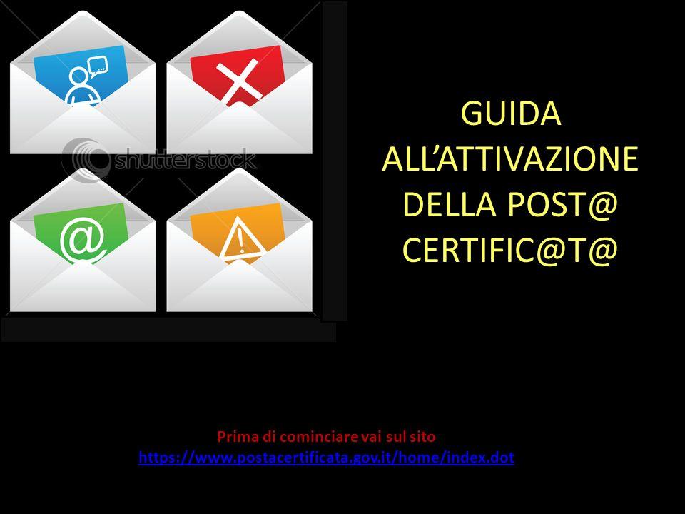 GUIDA ALLATTIVAZIONE DELLA POST@ CERTIFIC@T@ Prima di cominciare vai sul sito https://www.postacertificata.gov.it/home/index.dot https://www.postacertificata.gov.it/home/index.dot
