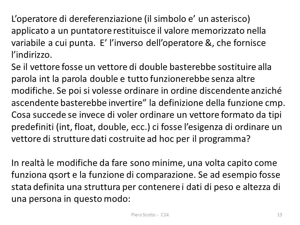 Piero Scotto - C1413 Loperatore di dereferenziazione (il simbolo e un asterisco) applicato a un puntatore restituisce il valore memorizzato nella vari