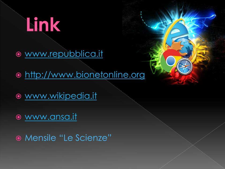 www.repubblica.it http://www.bionetonline.org www.wikipedia.it www.ansa.it Mensile Le Scienze