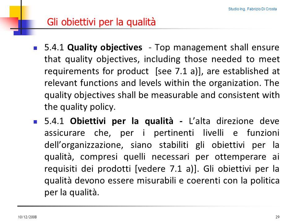 Studio Ing. Fabrizio Di Crosta Gli obiettivi per la qualità 5.4.1 Quality objectives - Top management shall ensure that quality objectives, including