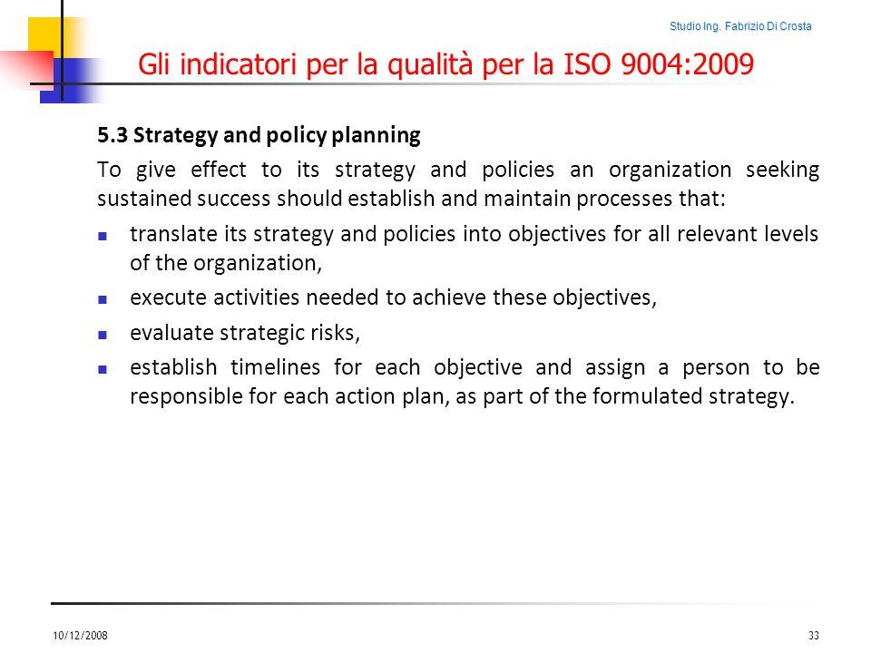 Studio Ing. Fabrizio Di Crosta Gli indicatori per la qualità per la ISO 9004:2009 5.3 Strategy and policy planning To give effect to its strategy and