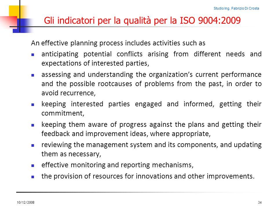 Studio Ing. Fabrizio Di Crosta Gli indicatori per la qualità per la ISO 9004:2009 An effective planning process includes activities such as anticipati