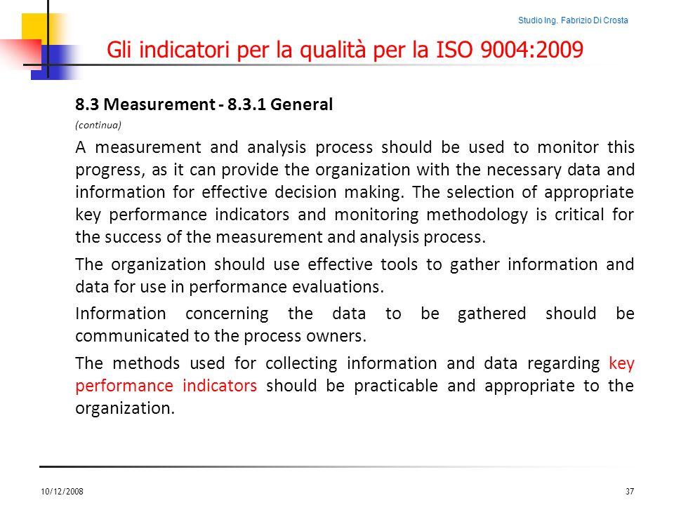 Studio Ing. Fabrizio Di Crosta Gli indicatori per la qualità per la ISO 9004:2009 8.3 Measurement - 8.3.1 General (continua) A measurement and analysi