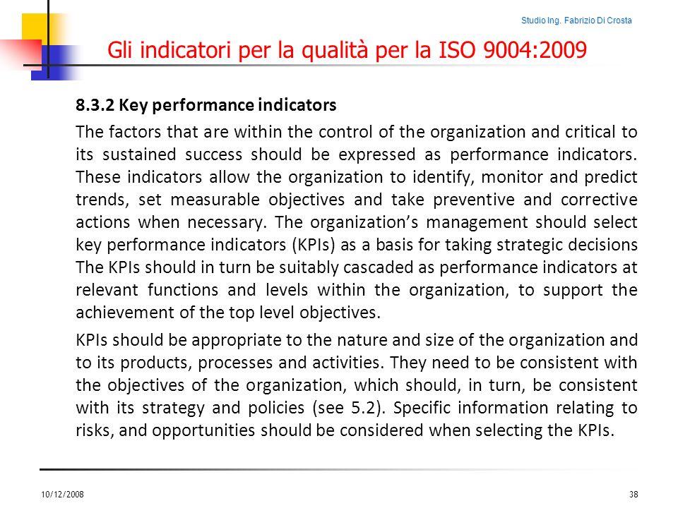 Studio Ing. Fabrizio Di Crosta Gli indicatori per la qualità per la ISO 9004:2009 8.3.2 Key performance indicators The factors that are within the con