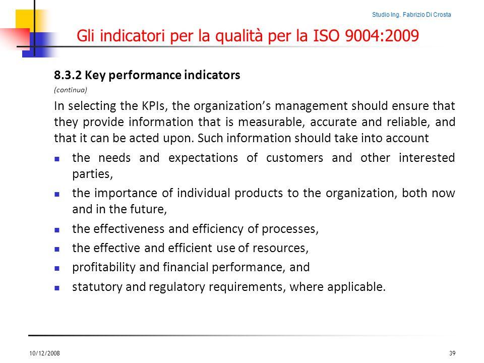 Studio Ing. Fabrizio Di Crosta Gli indicatori per la qualità per la ISO 9004:2009 8.3.2 Key performance indicators (continua) In selecting the KPIs, t