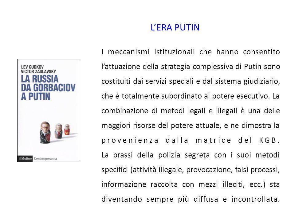 LERA PUTIN I meccanismi istituzionali che hanno consentito lattuazione della strategia complessiva di Putin sono costituiti dai servizi speciali e dal sistema giudiziario, che è totalmente subordinato al potere esecutivo.