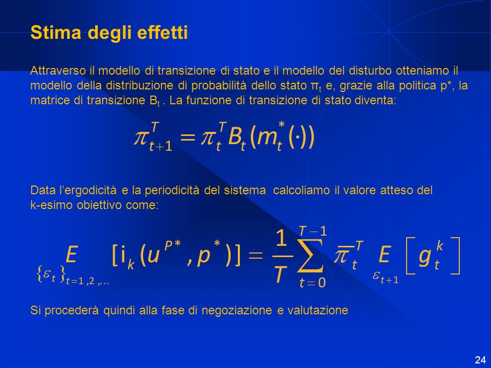 Stima degli effetti Attraverso il modello di transizione di stato e il modello del disturbo otteniamo il modello della distribuzione di probabilità dello stato π t e, grazie alla politica p*, la matrice di transizione B t.
