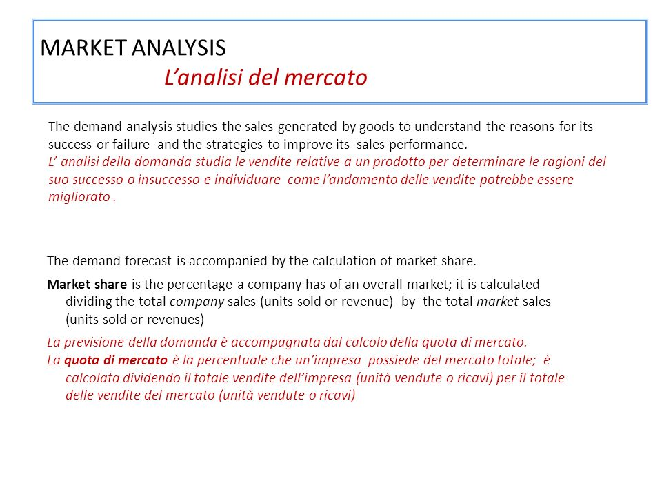 MARKET ANALYSIS Lanalisi del mercato The demand forecast is accompanied by the calculation of market share.