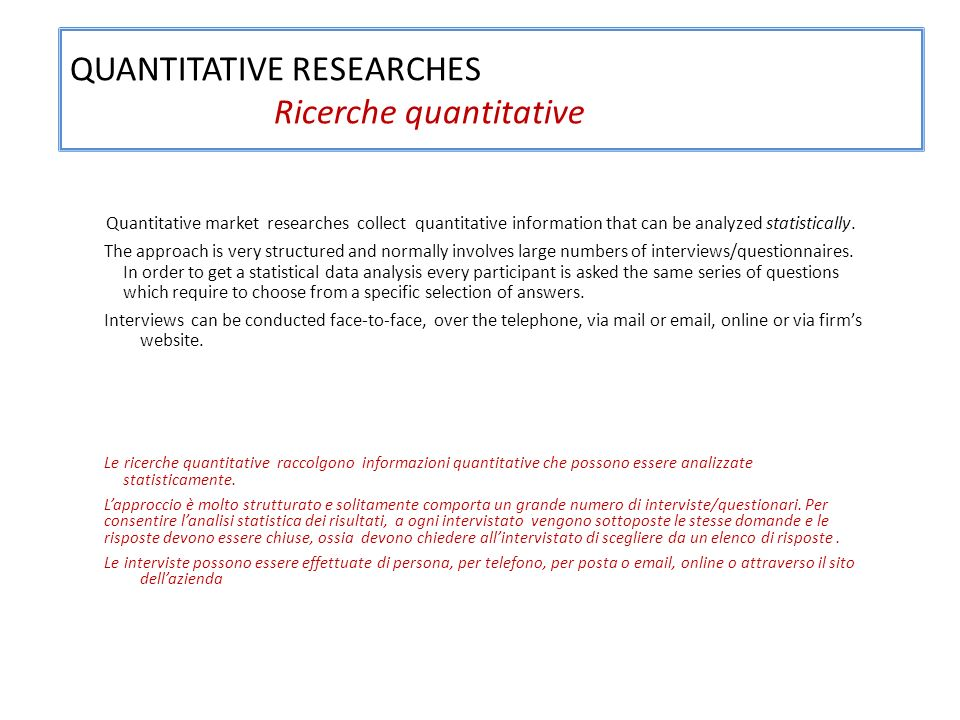 QUANTITATIVE RESEARCHES Ricerche quantitative Quantitative market researches collect quantitative information that can be analyzed statistically.