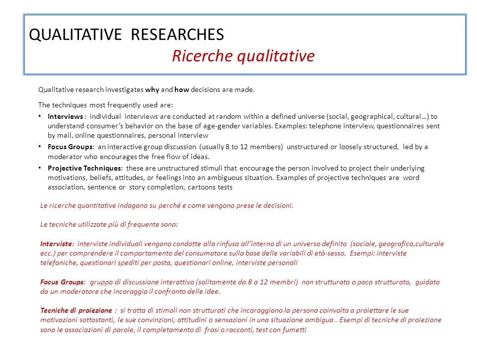 QUALITATIVE RESEARCHES Ricerche qualitative Qualitative research investigates why and how decisions are made.