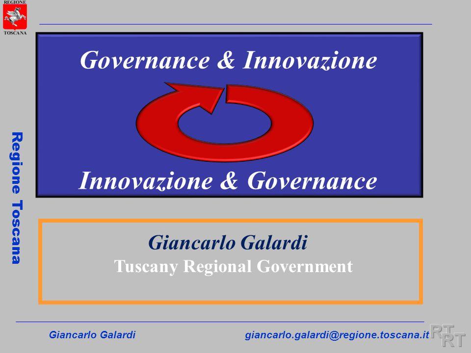Giancarlo Galardigiancarlo.galardi@regione.toscana.it Regione Toscana Giancarlo Galardi Tuscany Regional Government Governance & Innovazione Innovazio
